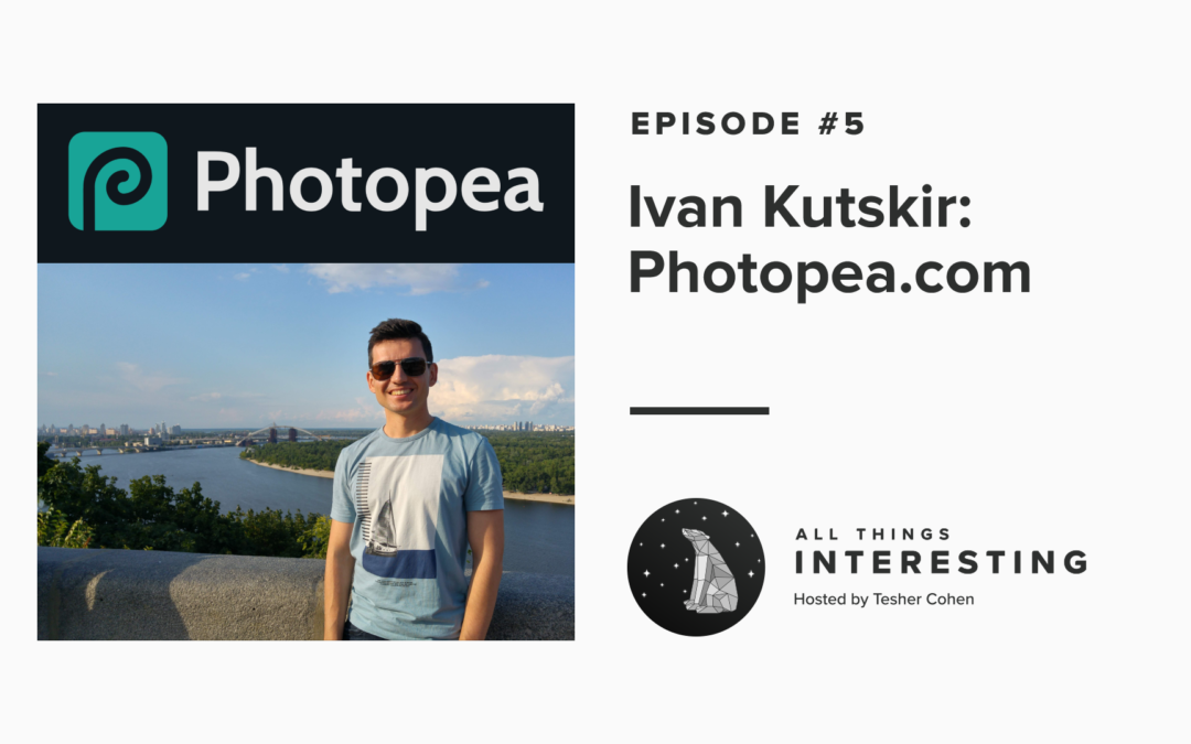 Episode 5: Ivan Kutskir – Photopea.com