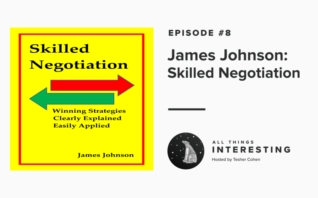 Episode 8: James Johnson – Skilled Negotiation and The Art of Communication