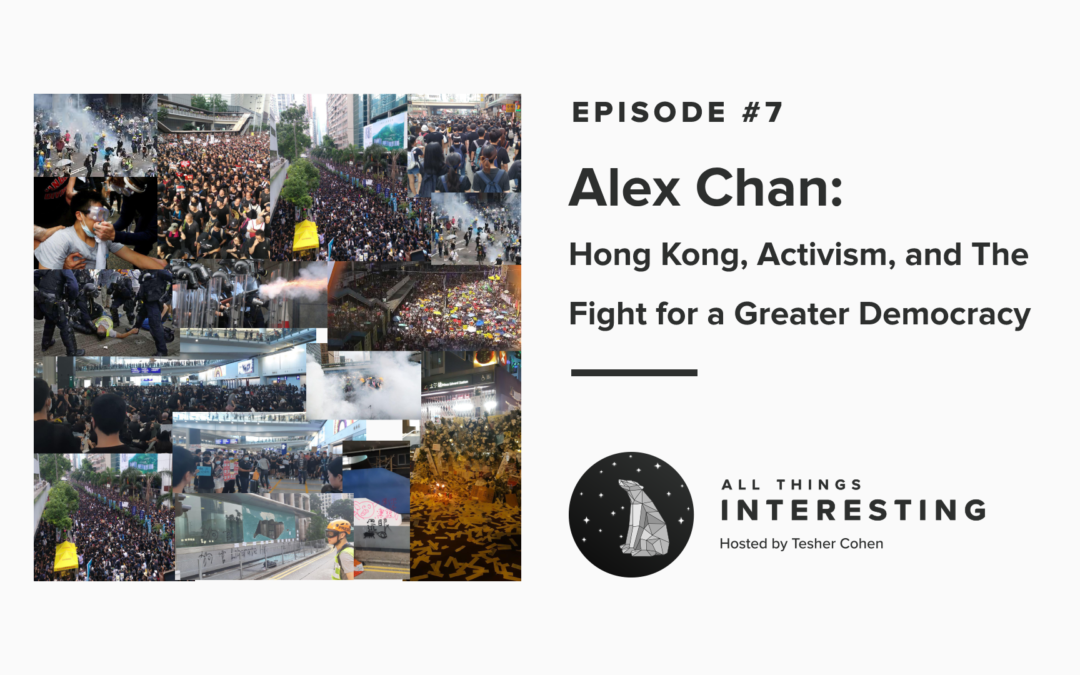 Episode 7: Alex Chan – Hong Kong, Activism, and The Fight for a Greater Democracy