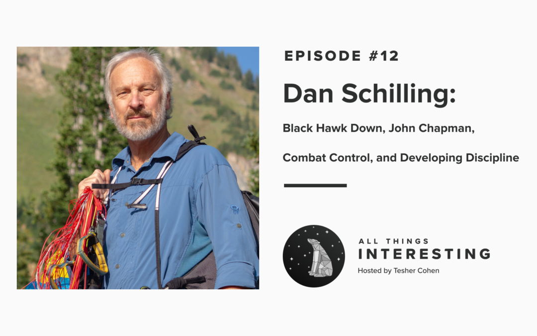 Episode 12: Dan Schilling – Black Hawk Down, John Chapman, Combat Control, and Developing Discipline