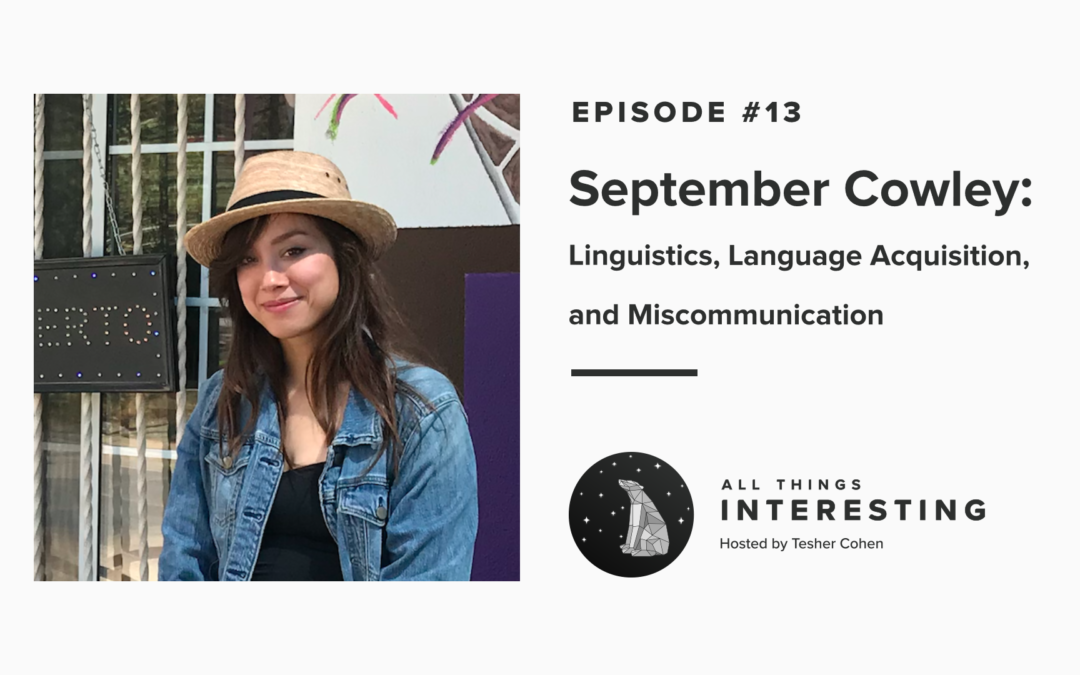 Episode 13: September Cowley – Linguistics, Language Acquisition, and Miscommunication