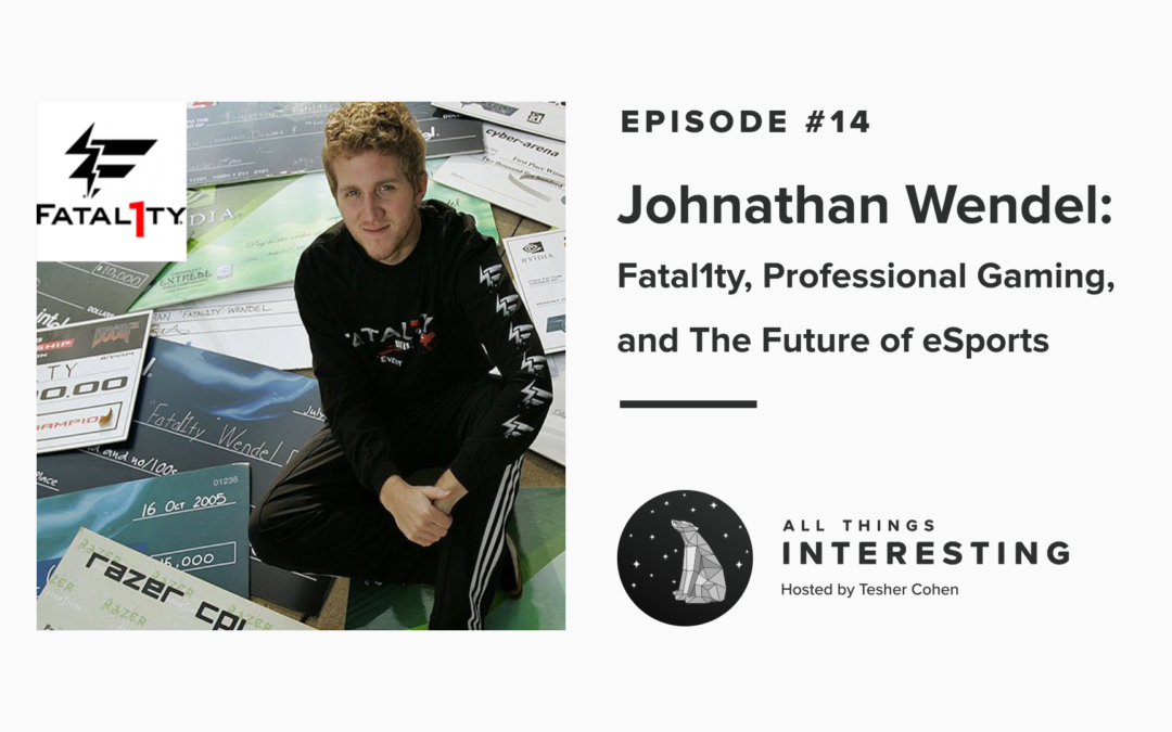 Johnathan Fatal1ty Wendel All Things Interesting Podcast