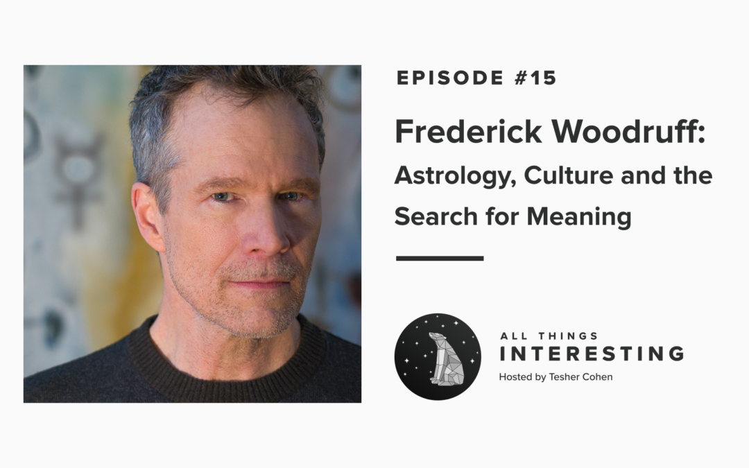 Episode 15: Frederick Woodruff – Astrology, Culture, and the Search for Meaning