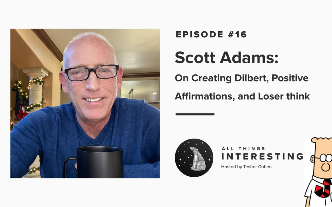 Episode 16: Scott Adams – On Creating Dilbert, Positive Affirmations, and Loser Think