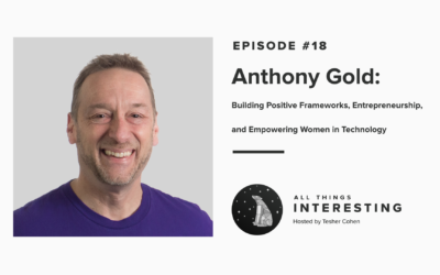 Episode 18: Anthony Gold – Building Positive Frameworks, Entrepreneurship, and Empowering Women in Technology