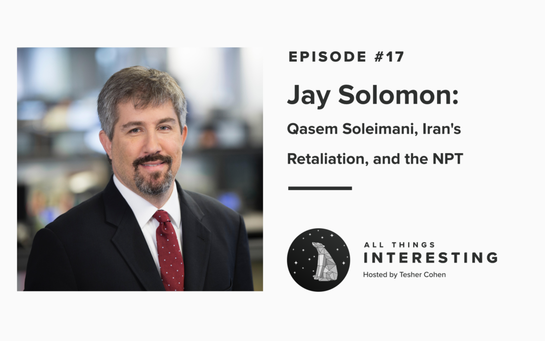 Episode 17: Jay Solomon – Qasem Soleimani, Iran's Retaliation, and the NPT