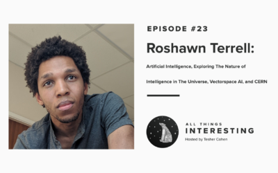 Episode 23: Roshawn Terrell – Artificial Intelligence, Exploring The Nature of Intelligence in The Universe, Vectorspace AI, and CERN