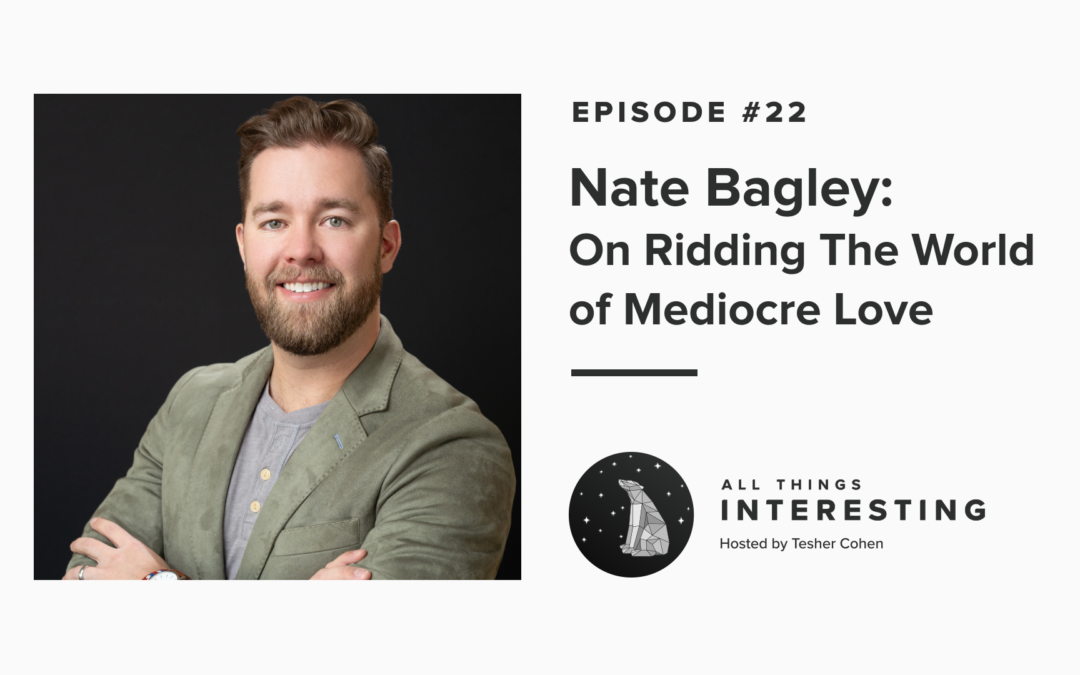 Episode 22: Nate Bagley – On Ridding the world of mediocre love