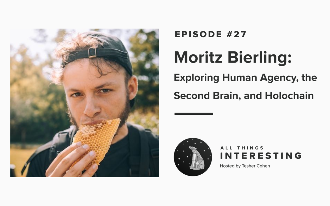 Episode 27: Moritz Bierling – Exploring Human Agency, the Second Brain, and Holochain