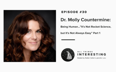 "Episode 30: Dr. Molly Countermine – Being Human…""It's Not Rocket Science, but It's Not Always Easy"" Part 1"