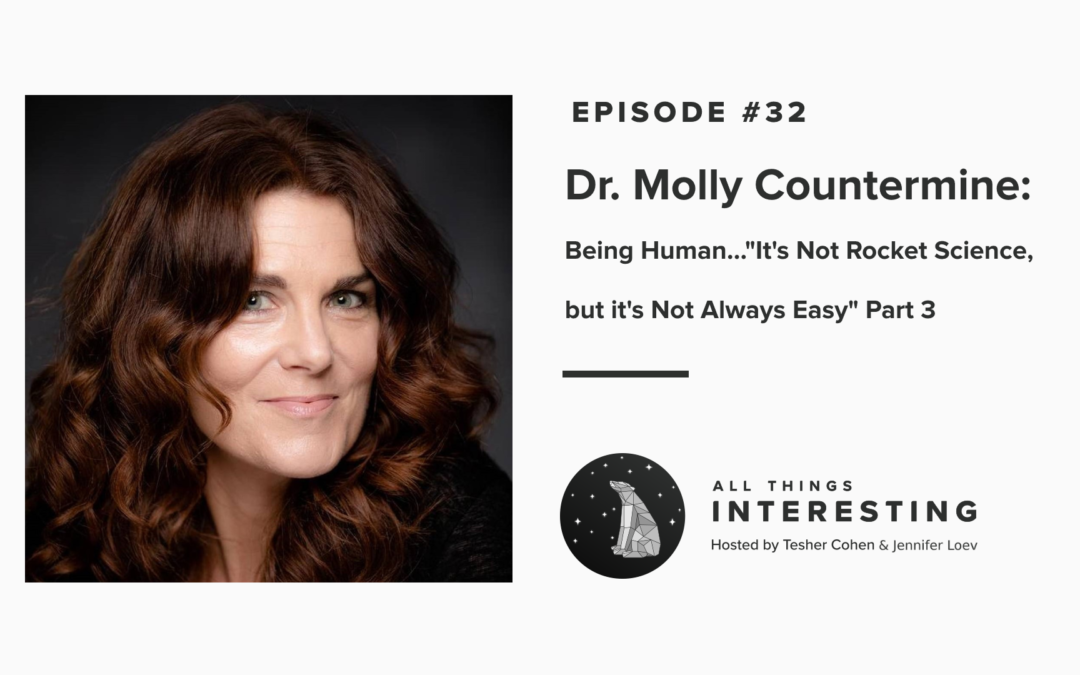 "Episode 32: Dr. Molly Countermine – Being Human…""It's Not Rocket Science, but It's Not Always Easy"" Part 3"